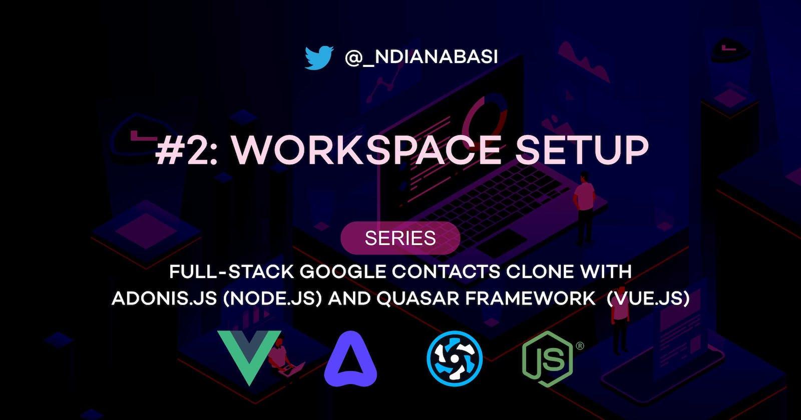 Workspace Setup   Full-Stack Google Contacts Clone with Adonis.js/Node.js and Quasar (Vue.js)