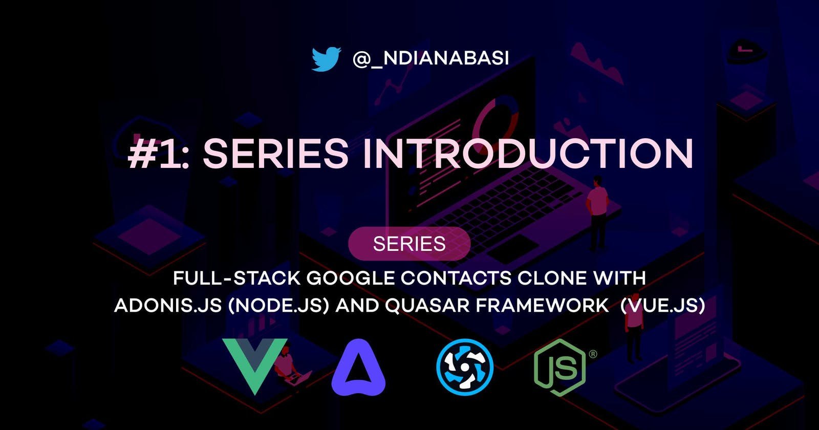 Introduction | Full-Stack Google Contacts Clone with Adonis.js/Node.js and Quasar (Vue.js)