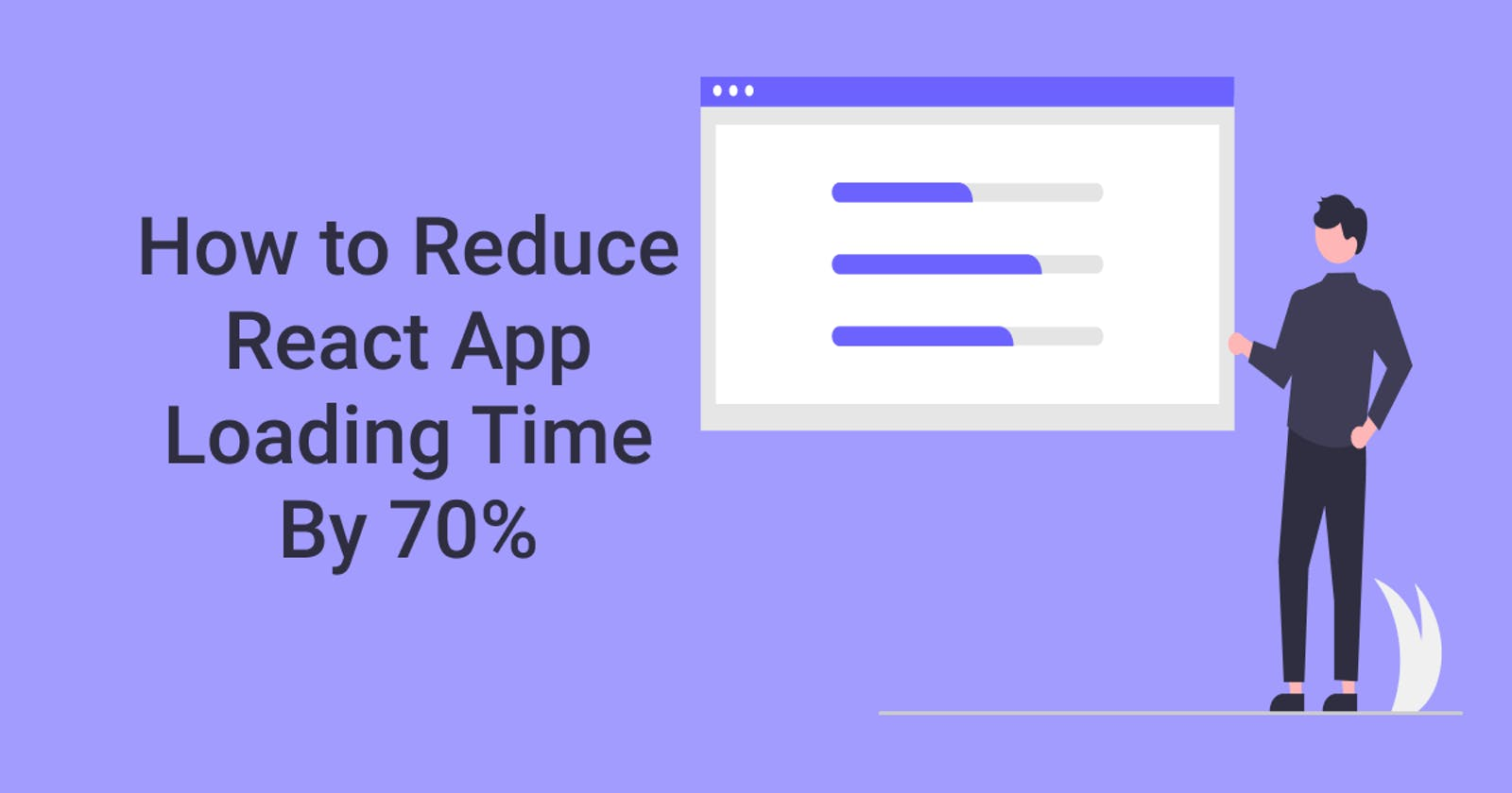 How to Reduce React App Loading Time By 70%