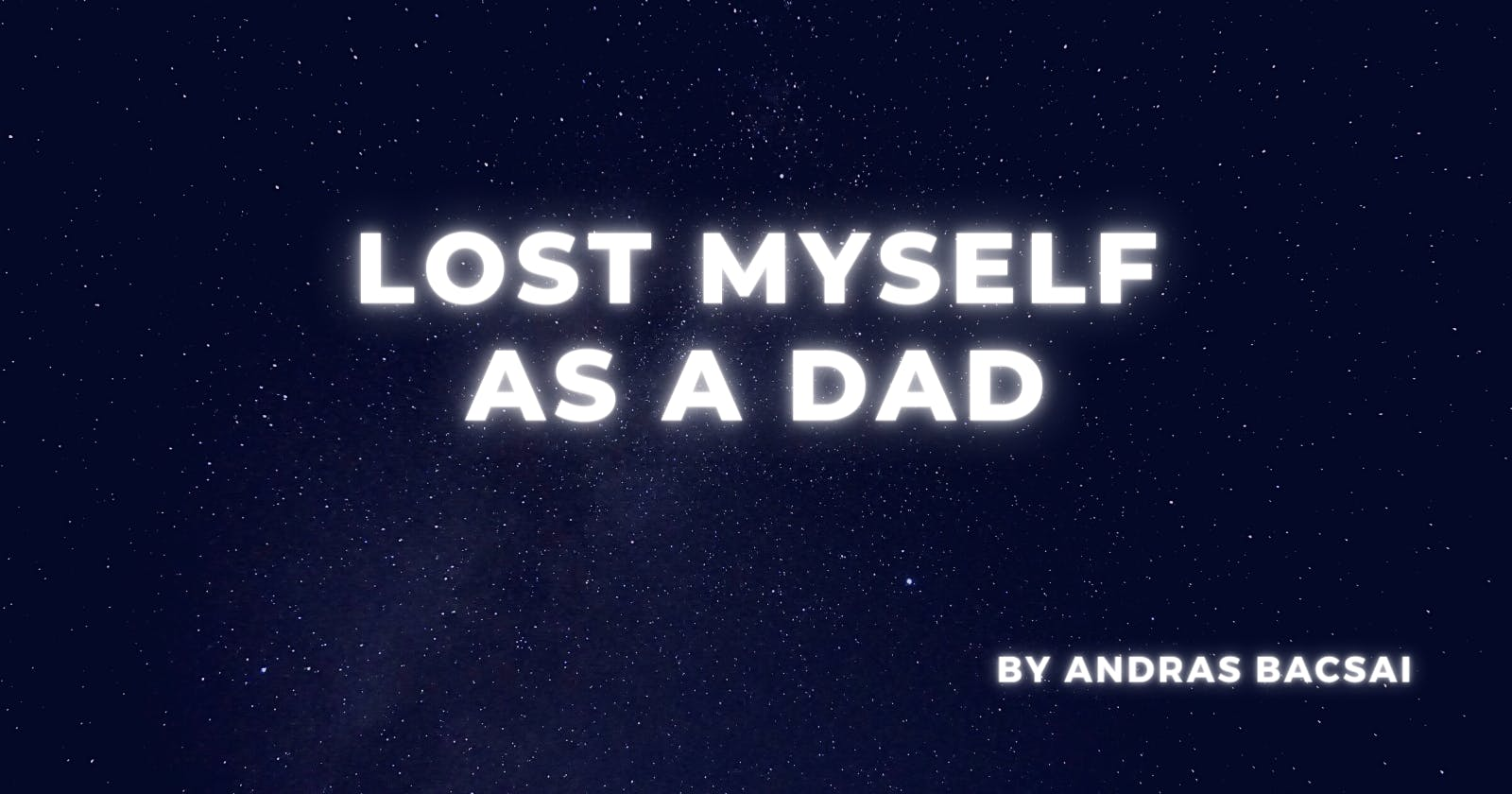 Lost myself as a dad