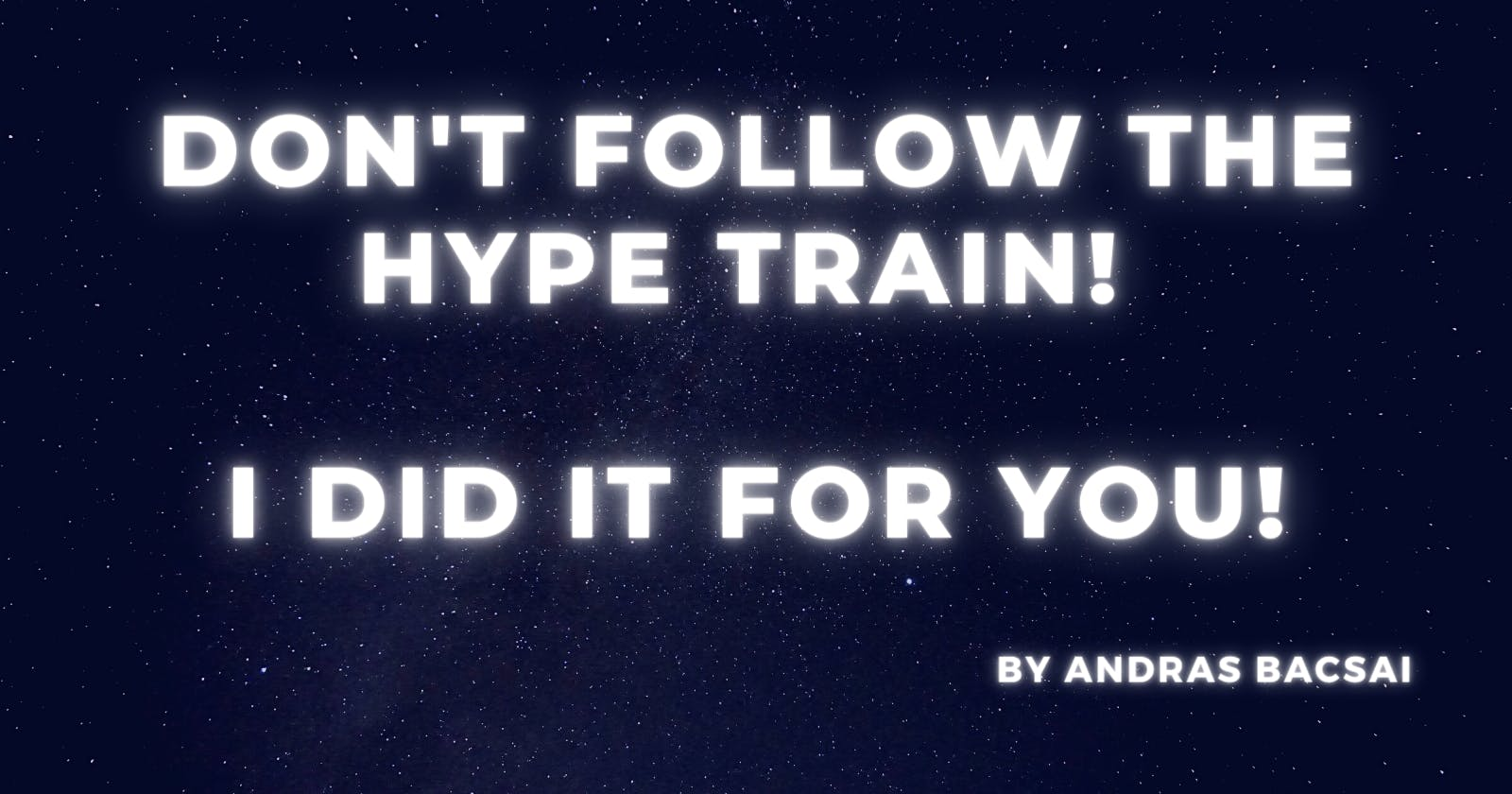 Don't follow the hype train - I did it for you!