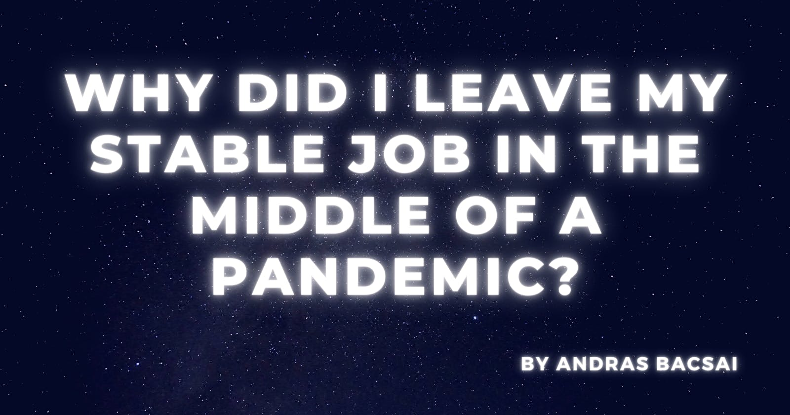 Why did I leave my stable job in the middle of a pandemic?