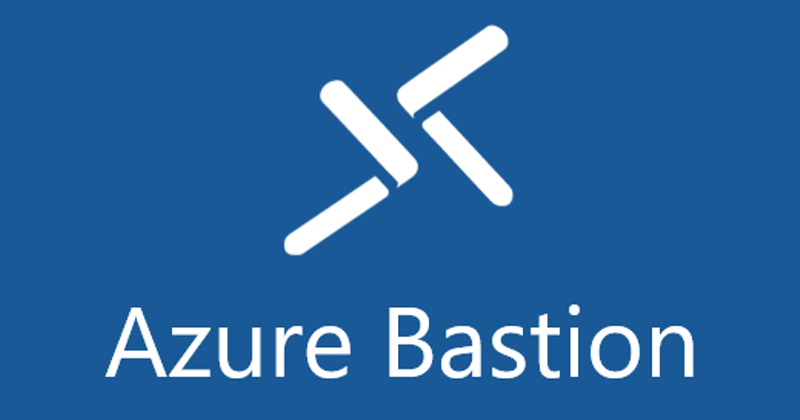 Getting Started With Azure Bastion