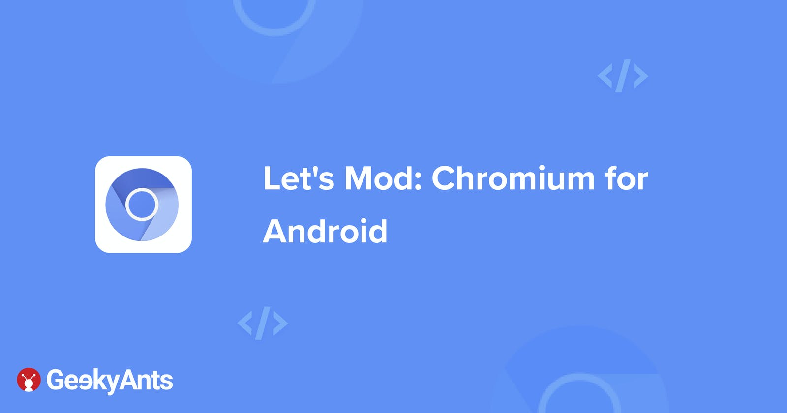 Let's Mod: Chromium for Android