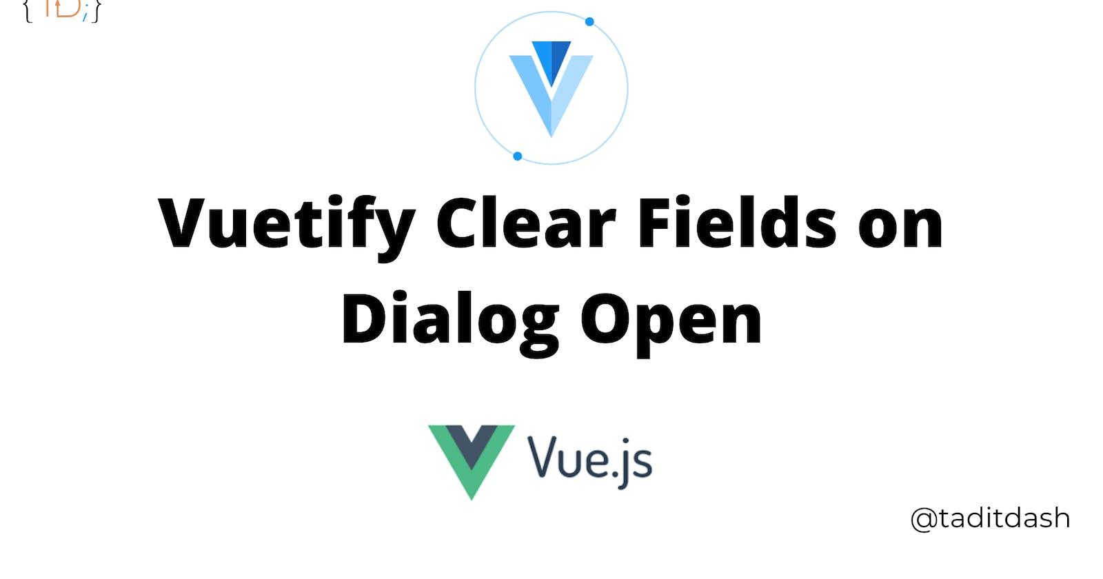 Vuetify Clear Fields on Dialog Open