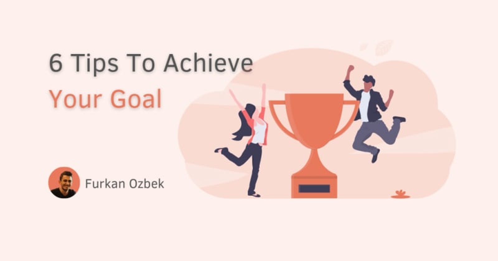 6 Tips To Achieve Your Goal