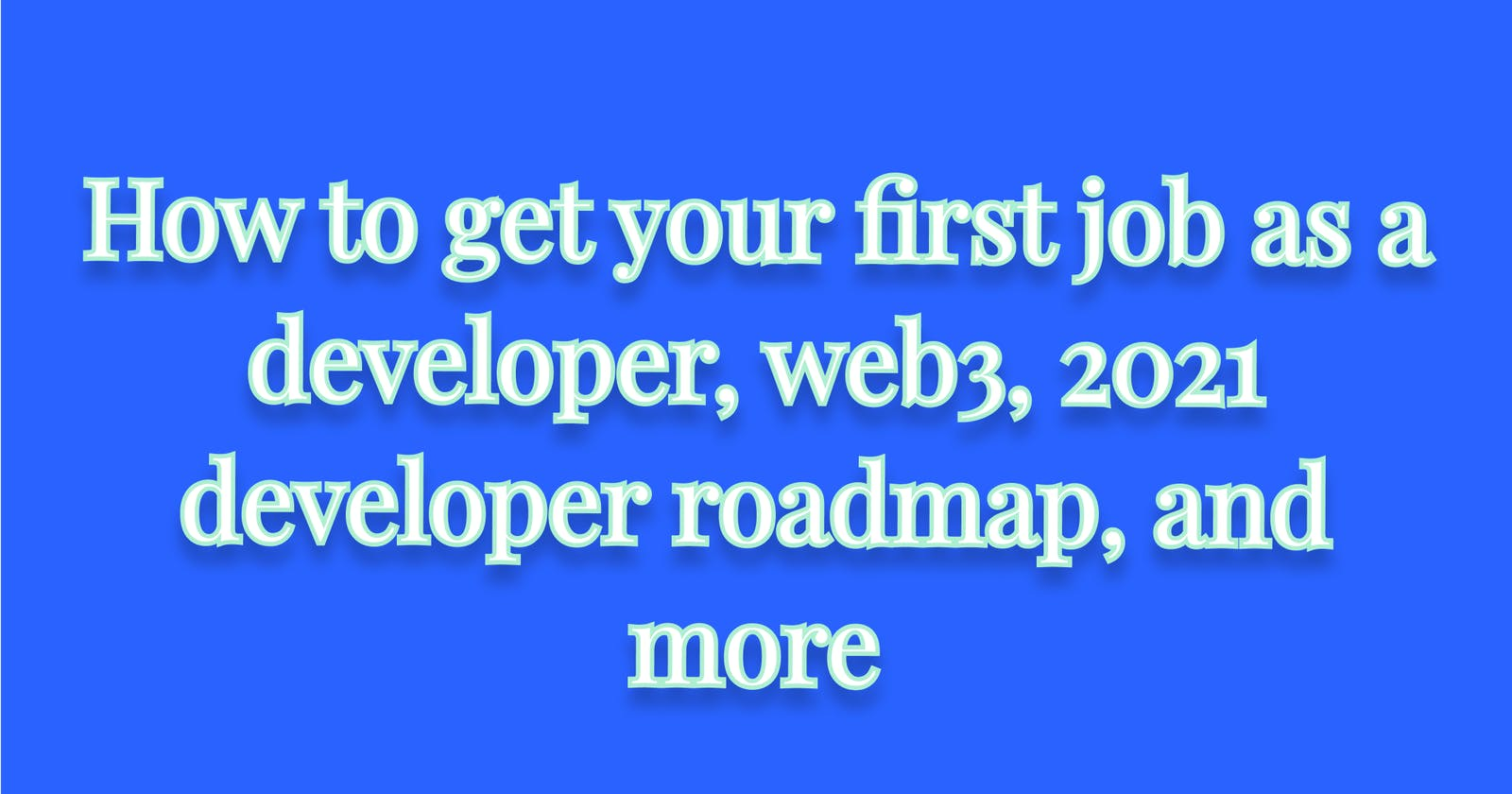 How to get your first job as a developer, web3, 2021 developer roadmap, and more  My 10 favorite Tech Twitter tweets from the past week: