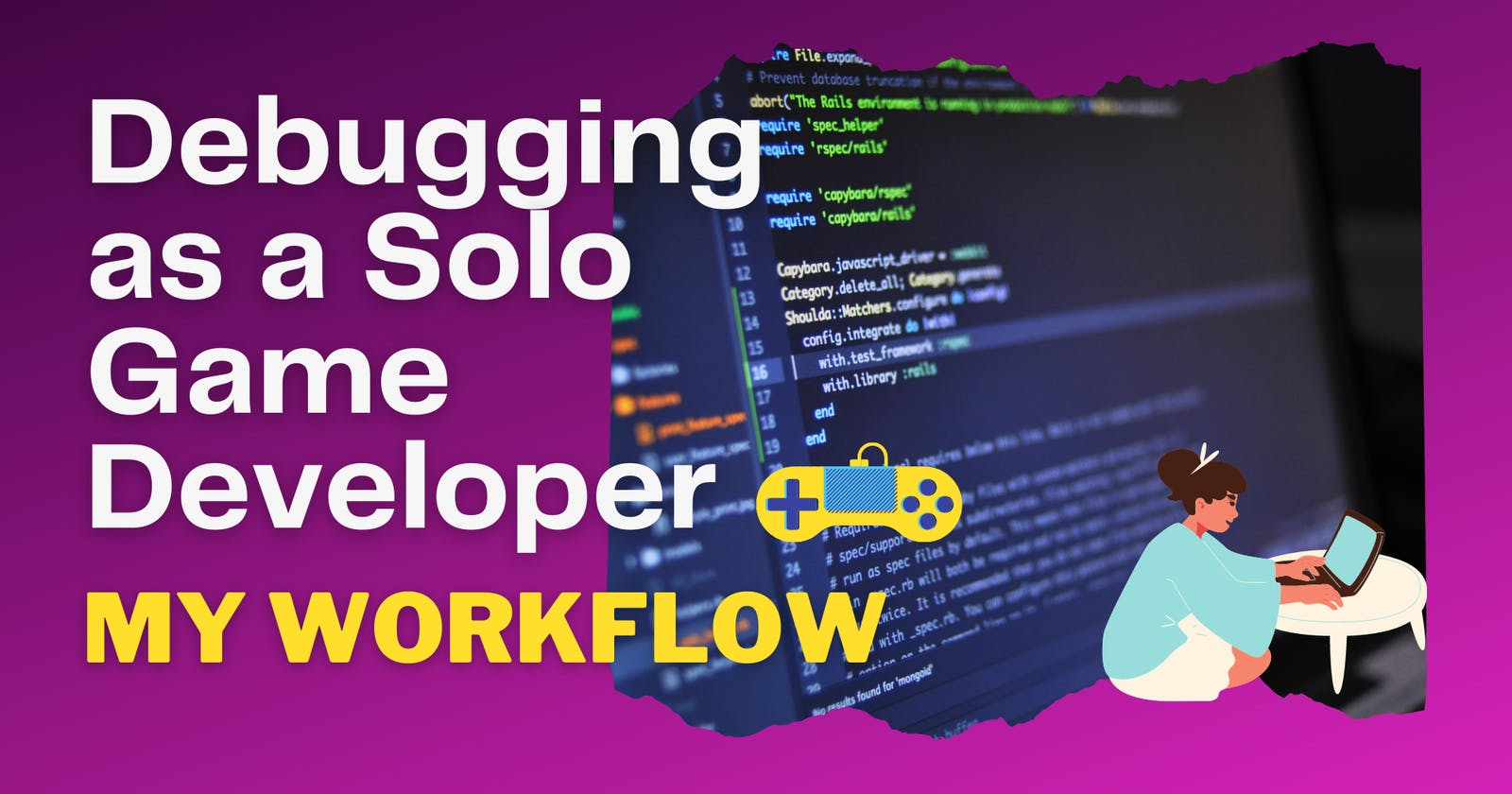 Debugging as a Solo Game Developer: My Workflow