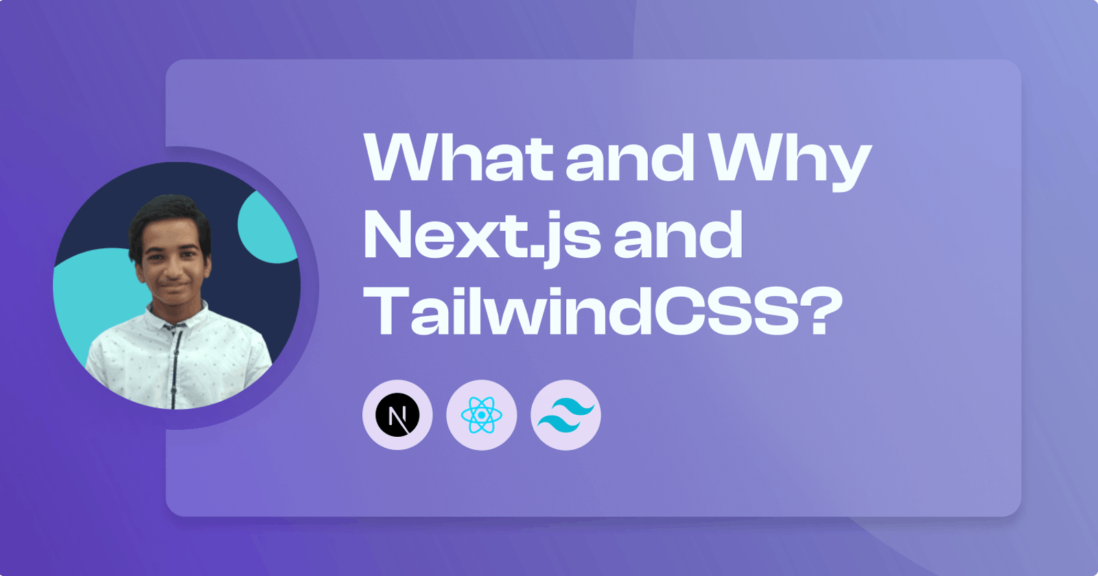 What and Why Next.js and TailwindCSS?