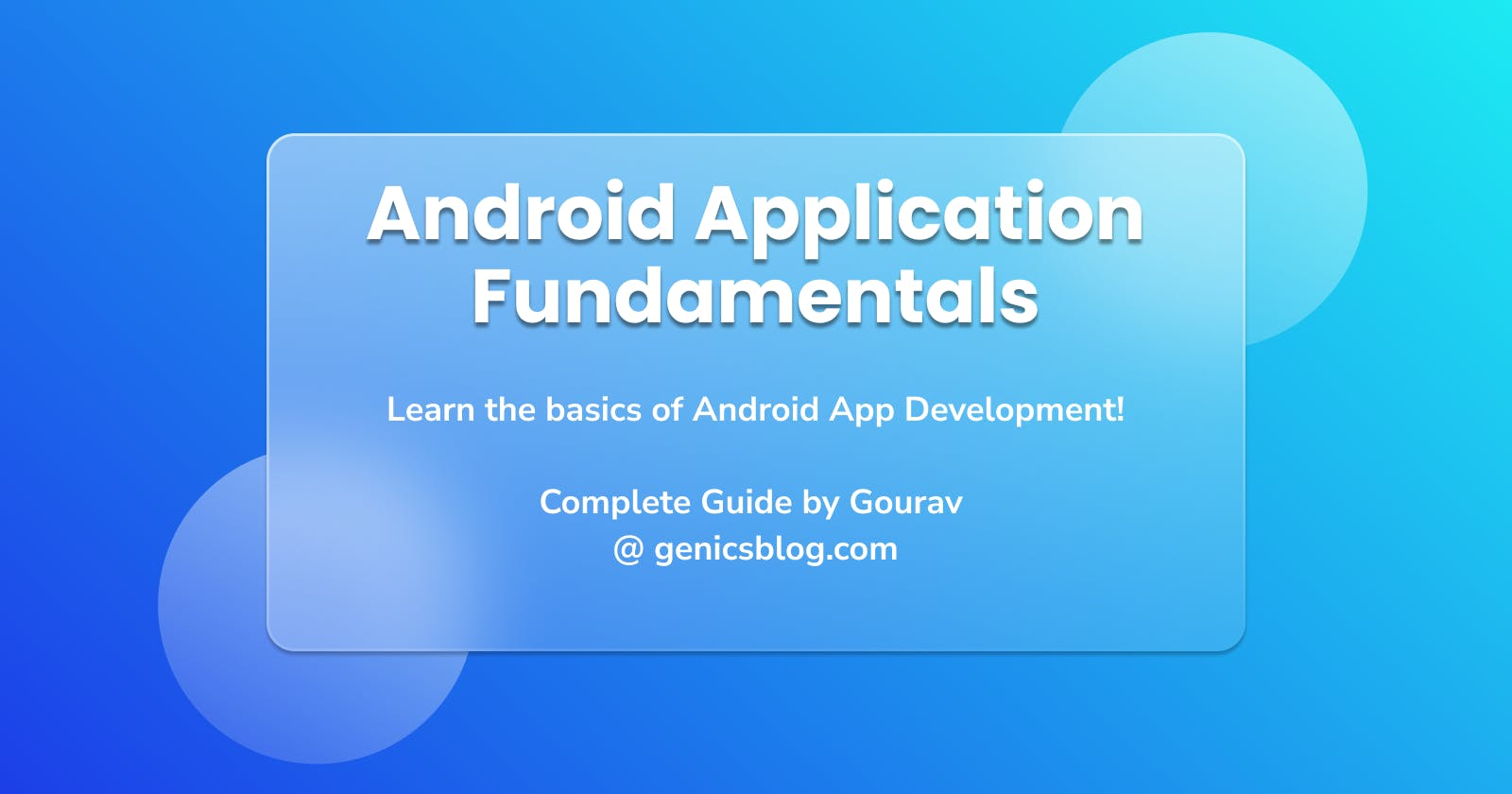 Android Application Fundamentals - Understand the bits and bytes