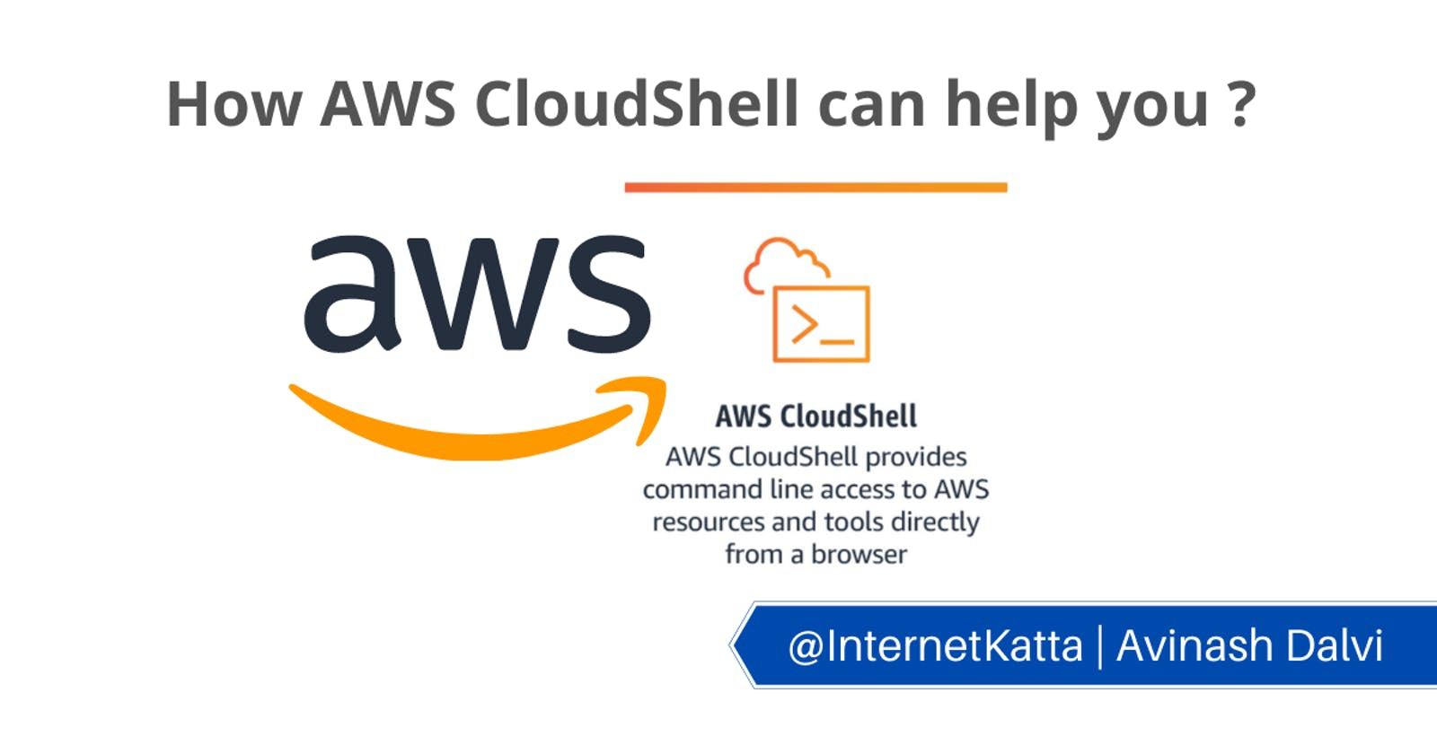 How AWS CloudShell can help you ?