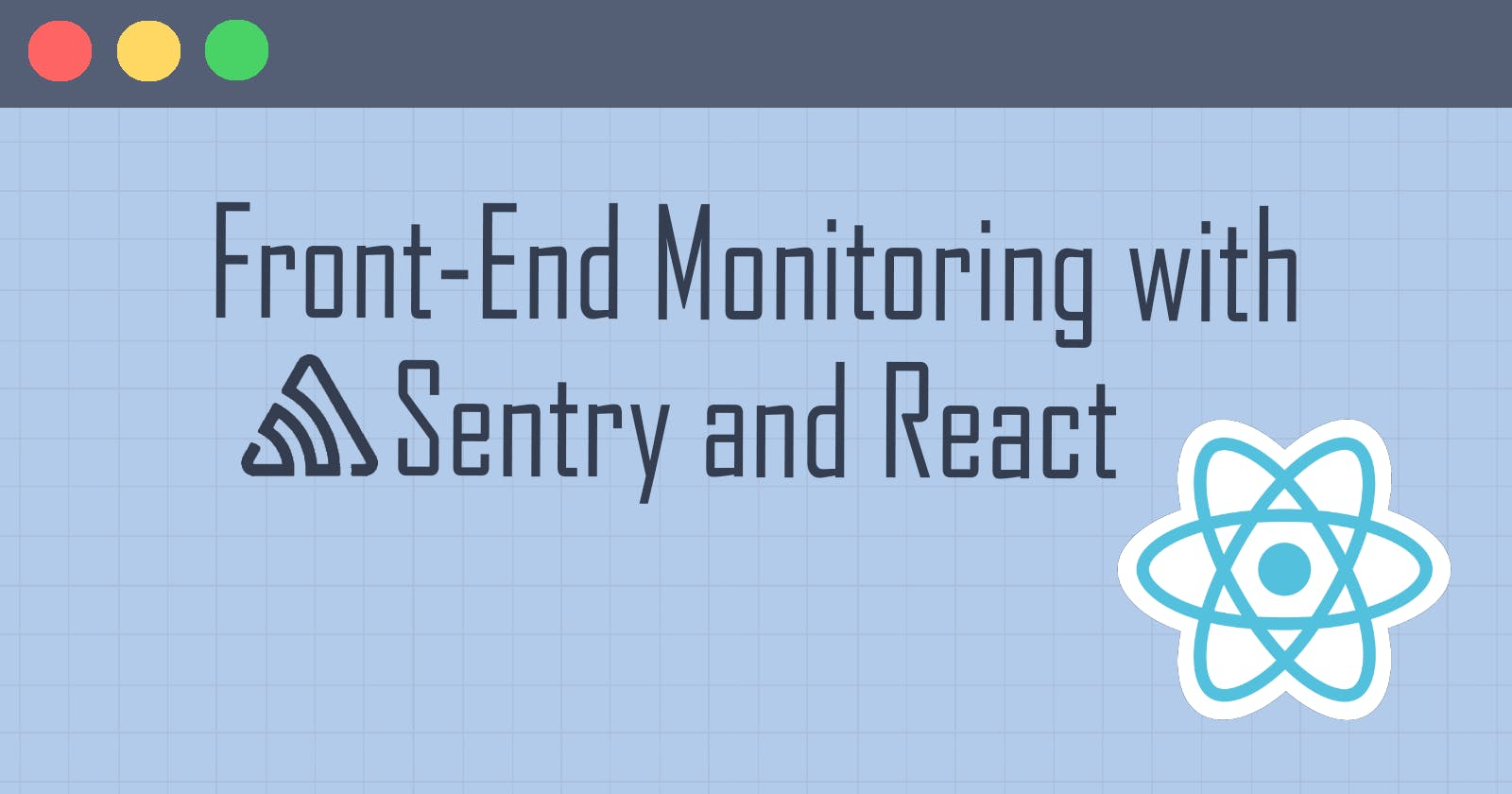 Front-end Monitoring with Sentry and React