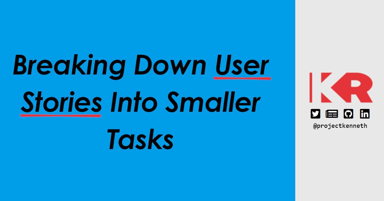 How To Break Down User Stories Into Smaller Tasks
