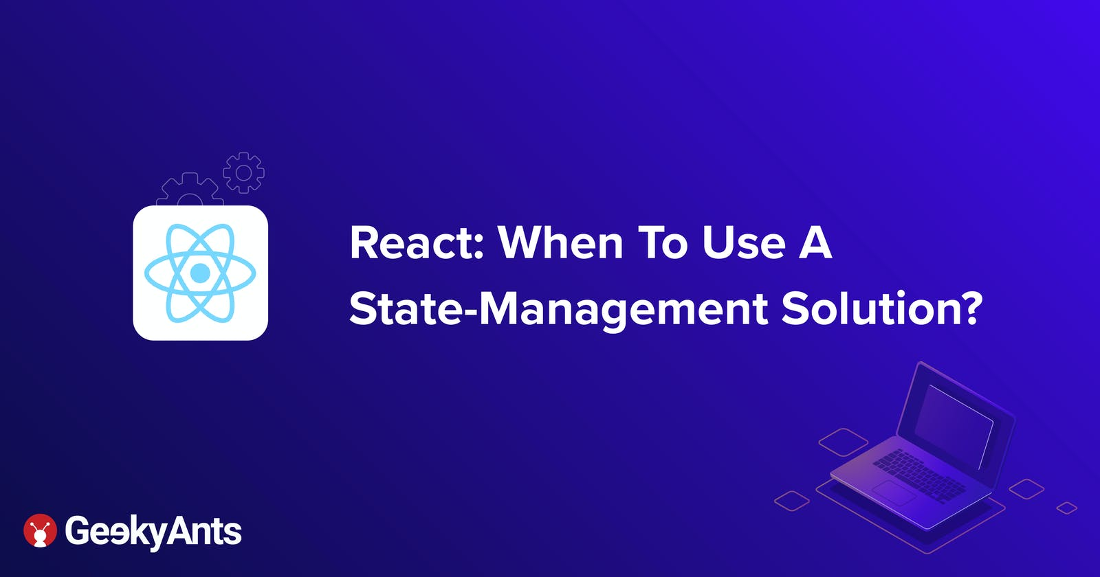 React: When To Use A State-Management Solution?
