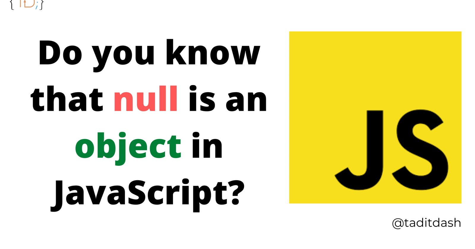 Do you know that null is an object in JavaScript?