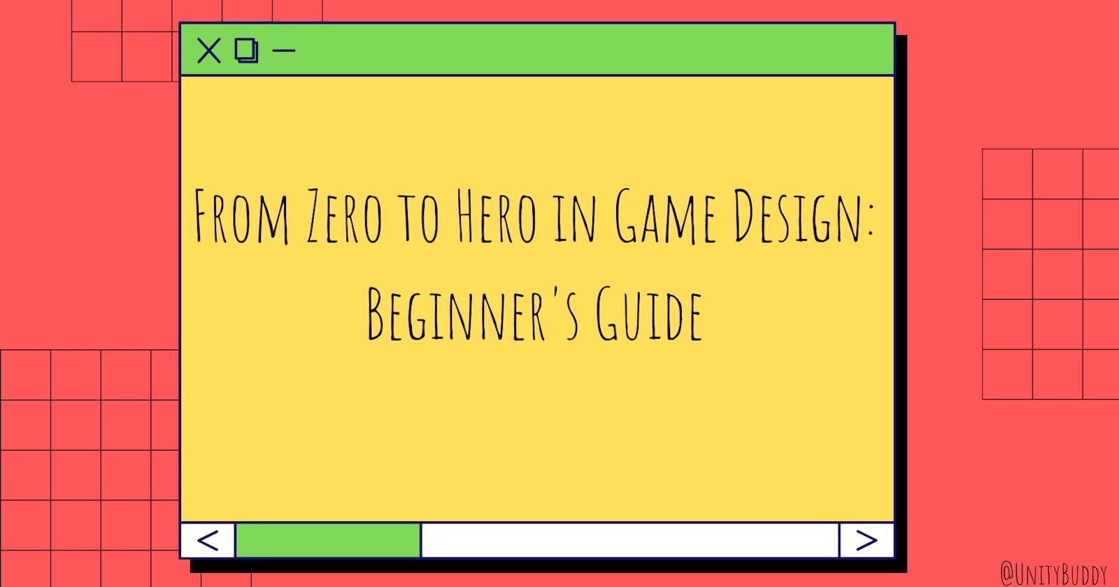 From Zero to Hero in Game Design: Beginner's Guide