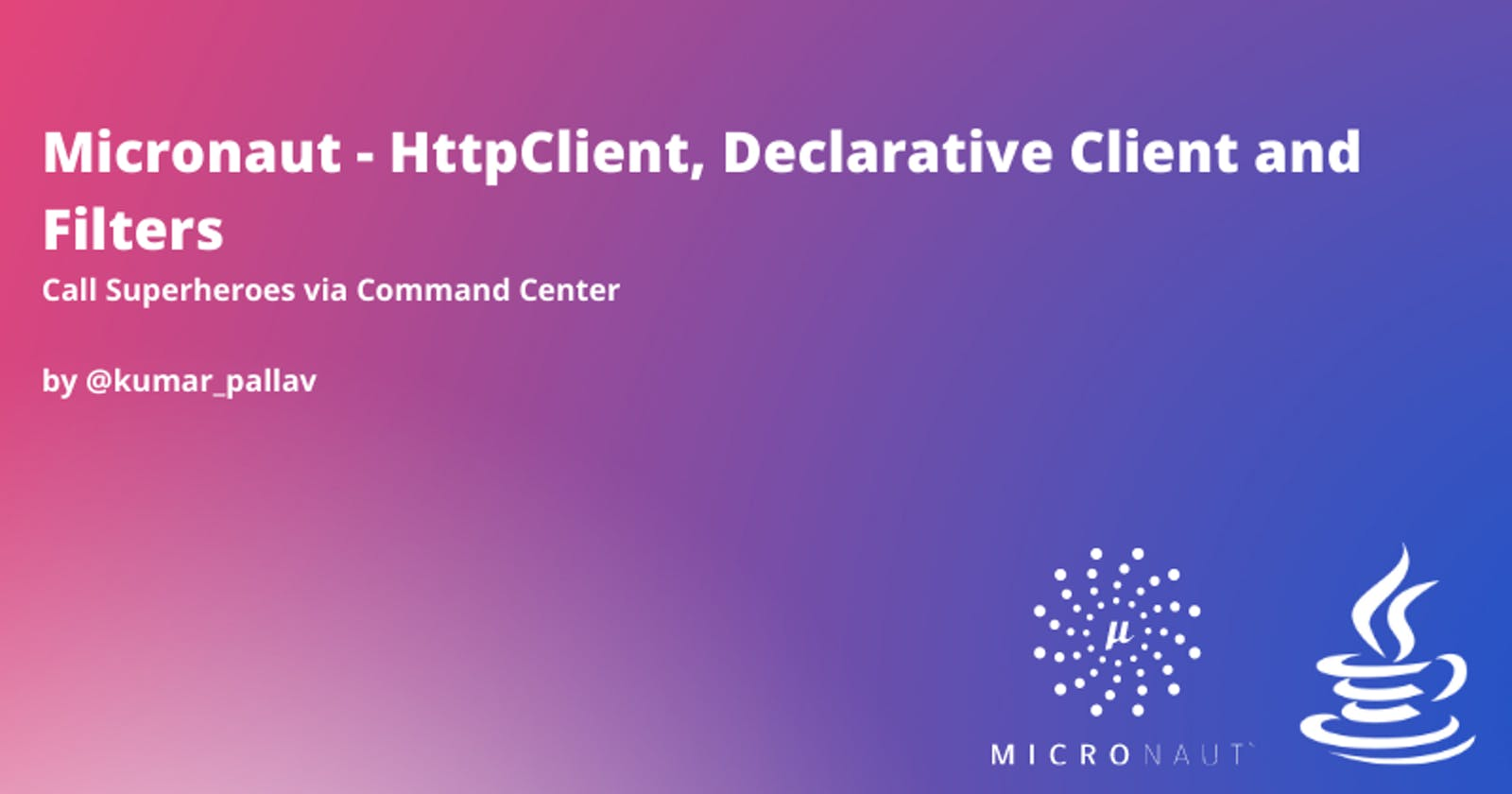 Micronaut - HttpClient, Declarative Client and Filters