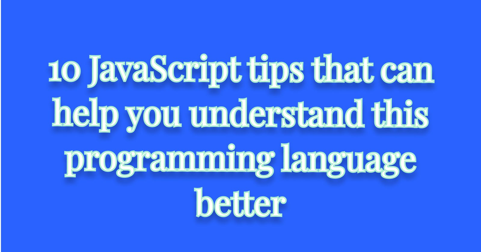 10 JavaScript tips that can help you understand this programming language better