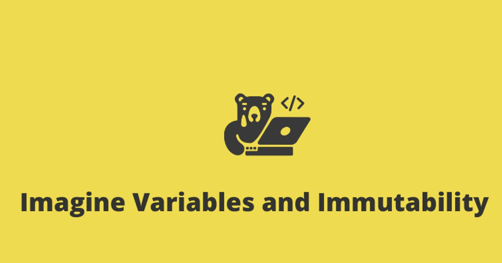 Imagine Variables and Immutability