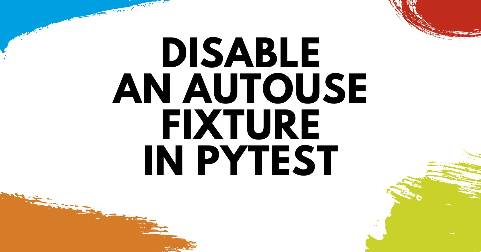 How to Disable Autouse Fixtures in pytest