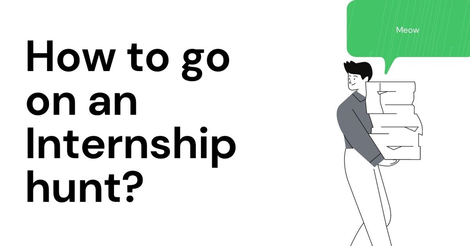 How to go on an Internship hunt?  🎯