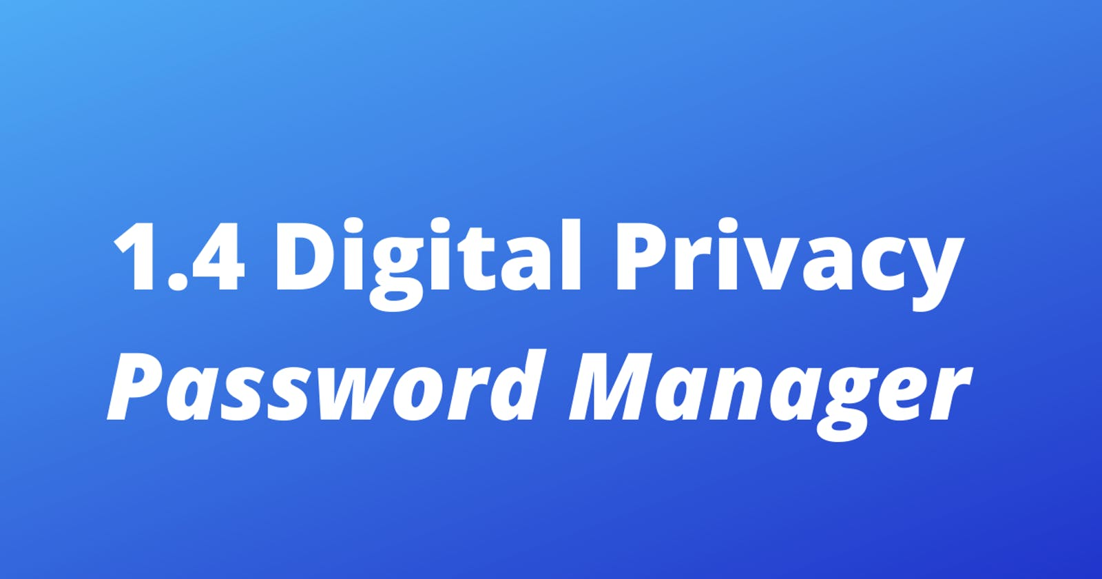 1.4 Digital Privacy: Password Manager