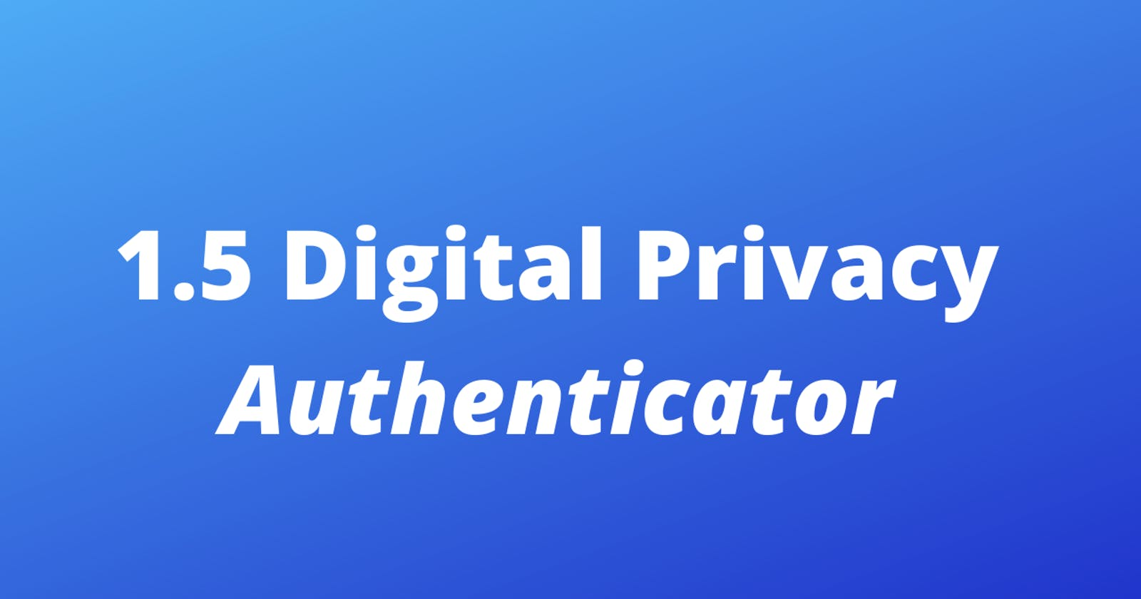 1.5 Digital Privacy: Authenticator