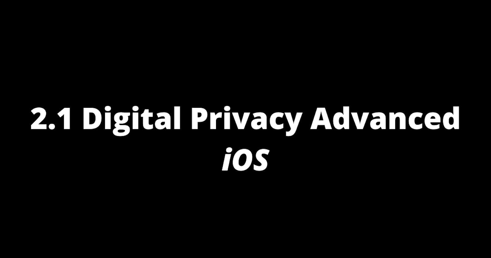 2.1 Digital Privacy Advanced: iOS
