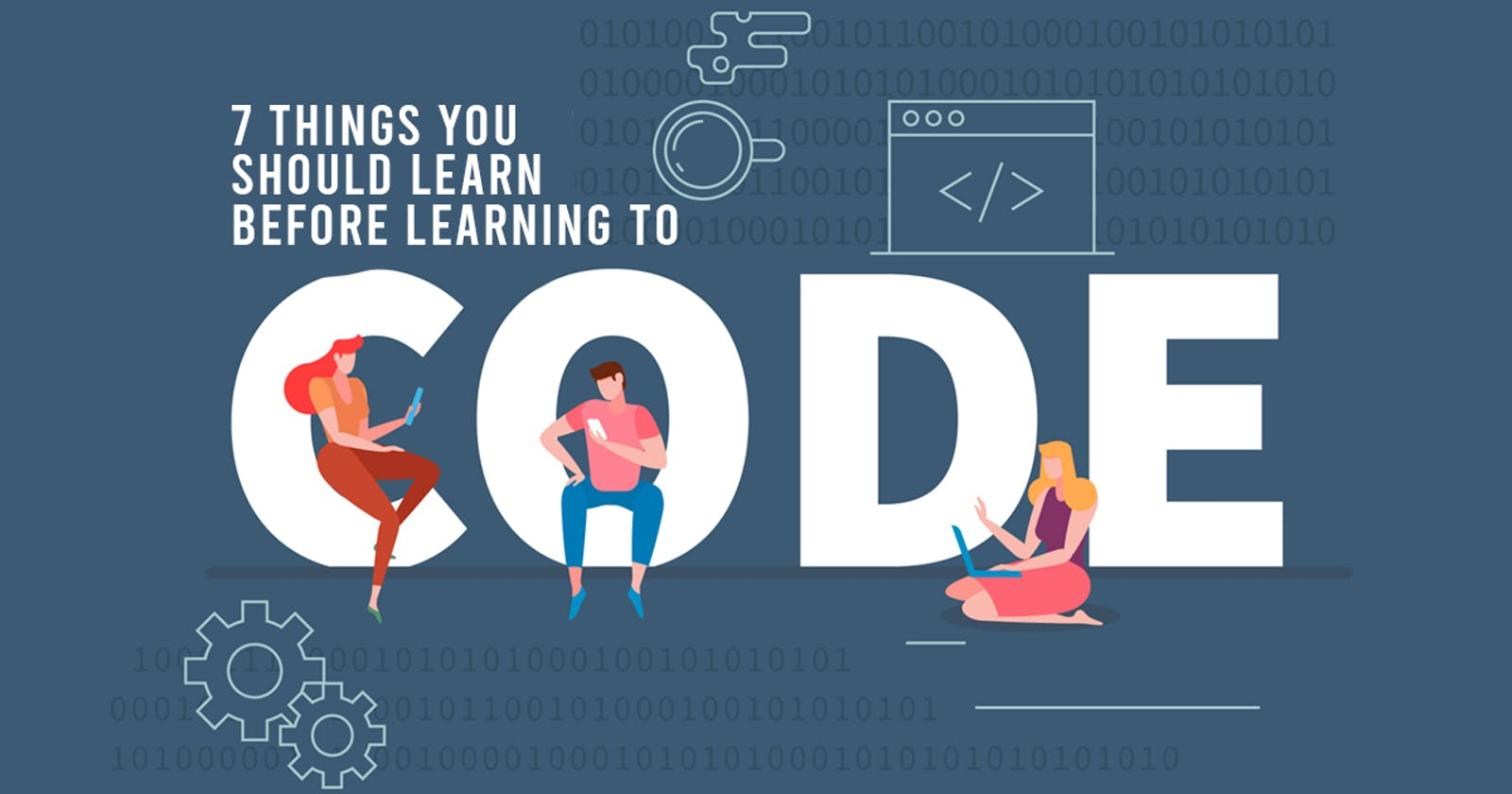 7 Things You Should Know Before You Try Coding