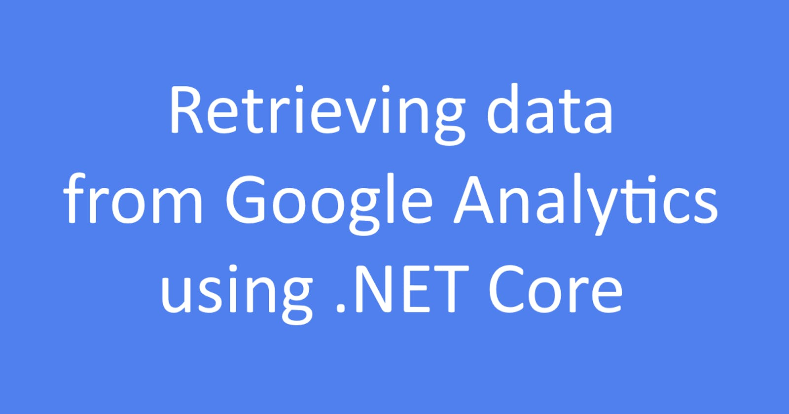 Retrieving data from Google Analytics using .NET Core