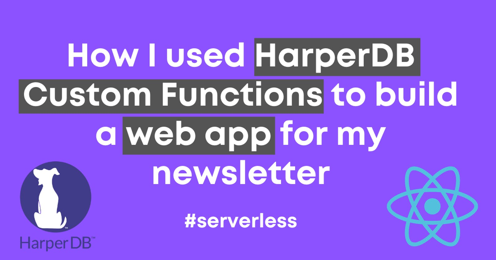 How I used HarperDB Custom Functions to build a web app for my newsletter