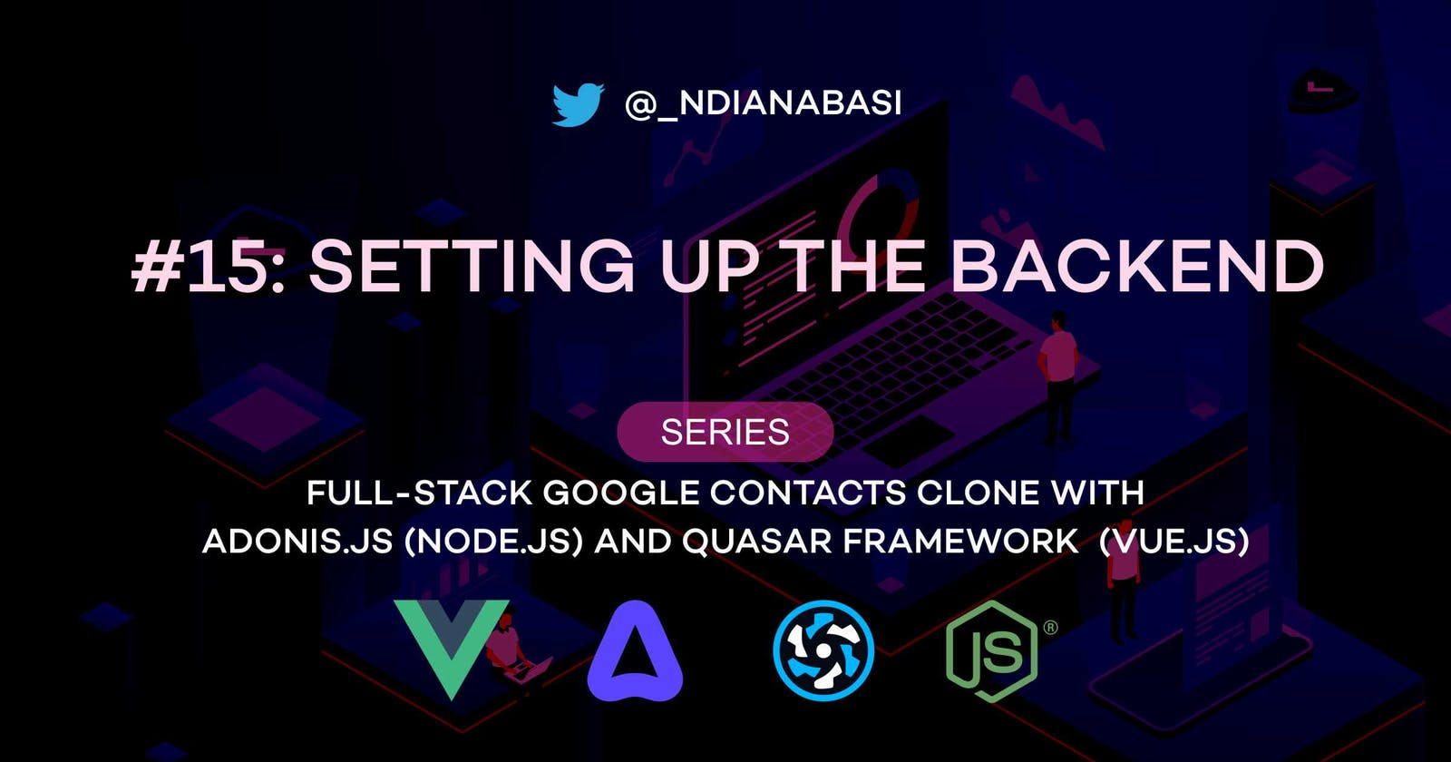 Setting Up The Backend | Full-Stack Google Contacts Clone with AdonisJs (Node.js) and Quasar Framework (Vue.js)