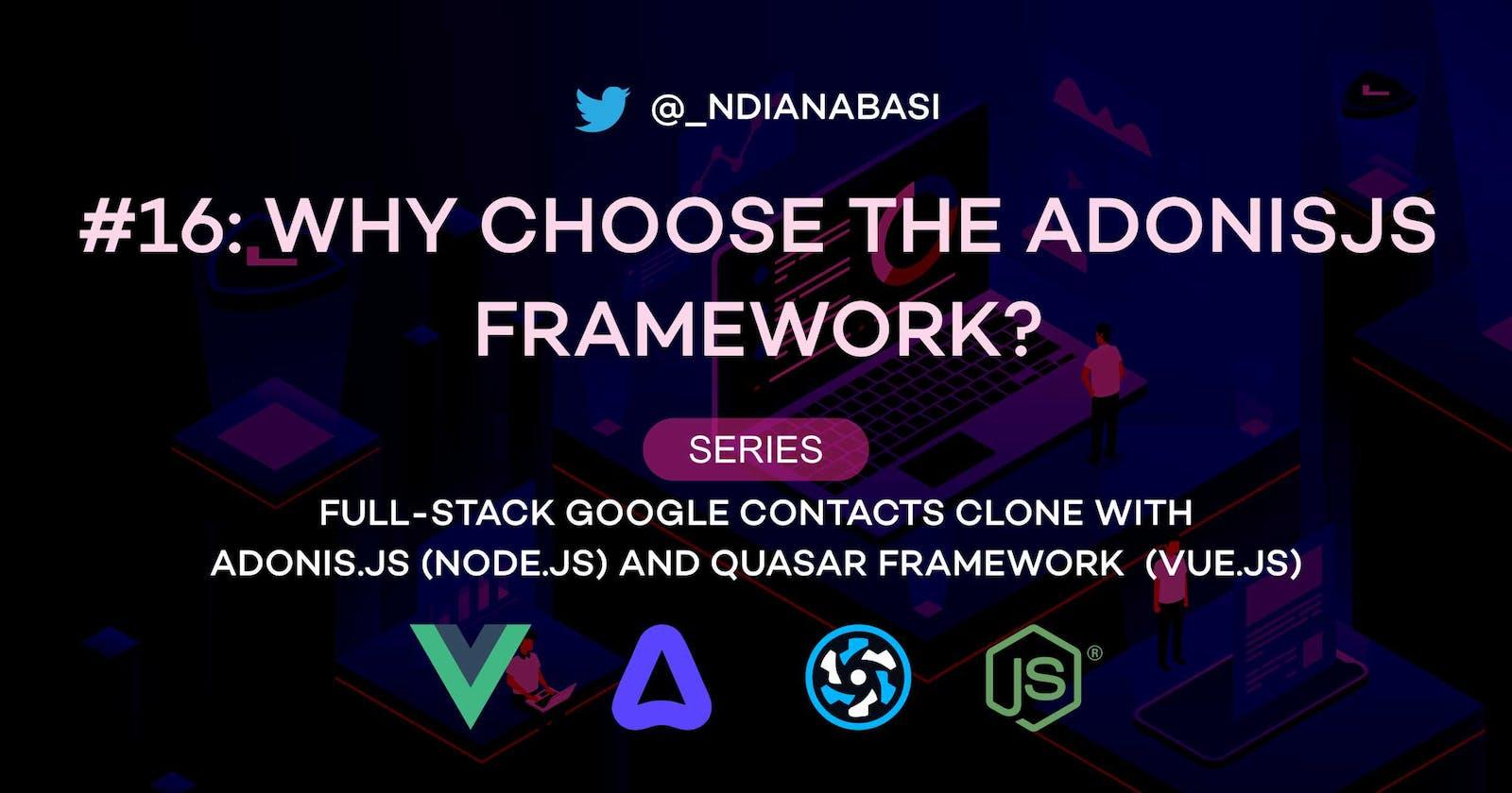 Why Choose the AdonisJs Framework?   Full-Stack Google Contacts Clone with AdonisJs (Node.js) and Quasar Framework (Vue.js)