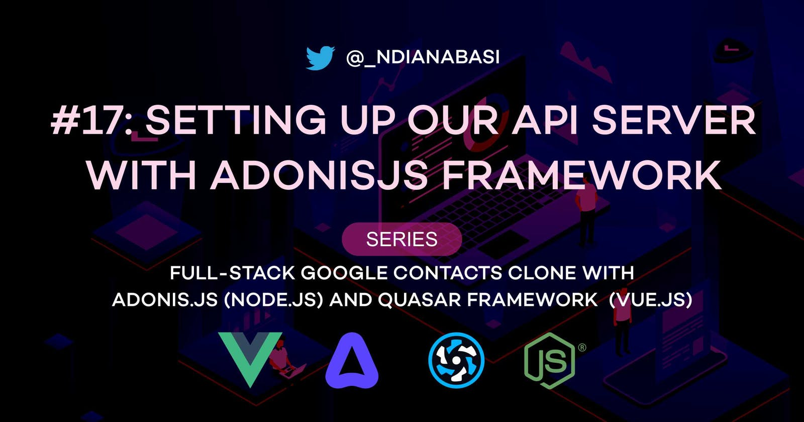 Setting Up Our API Server with AdonisJs Framework   Full-Stack Google Contacts Clone with AdonisJs (Node.js) and Quasar Framework (Vue.js)