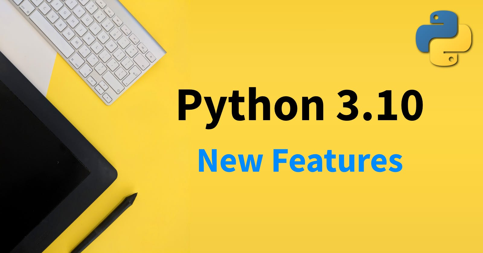 New Features In Python 3.10 You Should Know