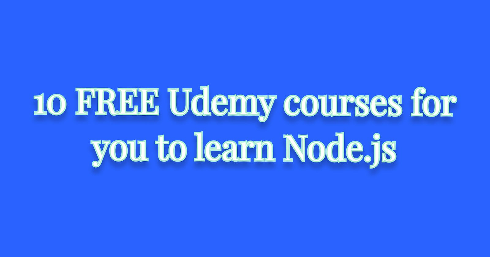10 FREE Udemy courses for you to learn Node.js