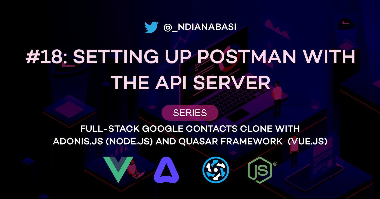 Setting Up Postman with the API Server | Full-Stack Google Contacts Clone with AdonisJS (Node.js) and Quasar Framework (Vue.js)