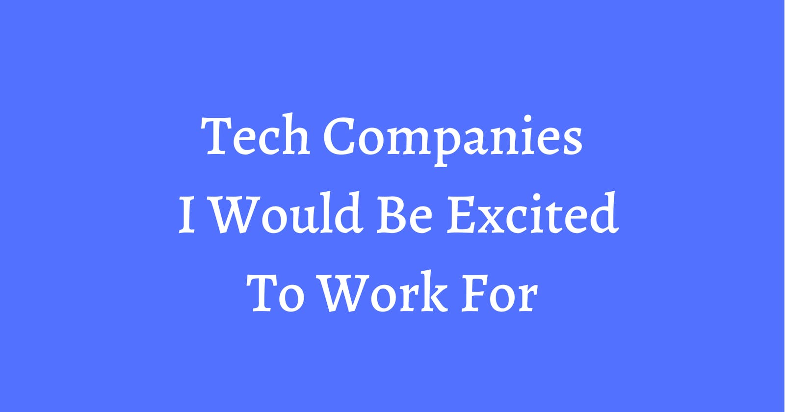 Tech Companies I Am Excited To Work For