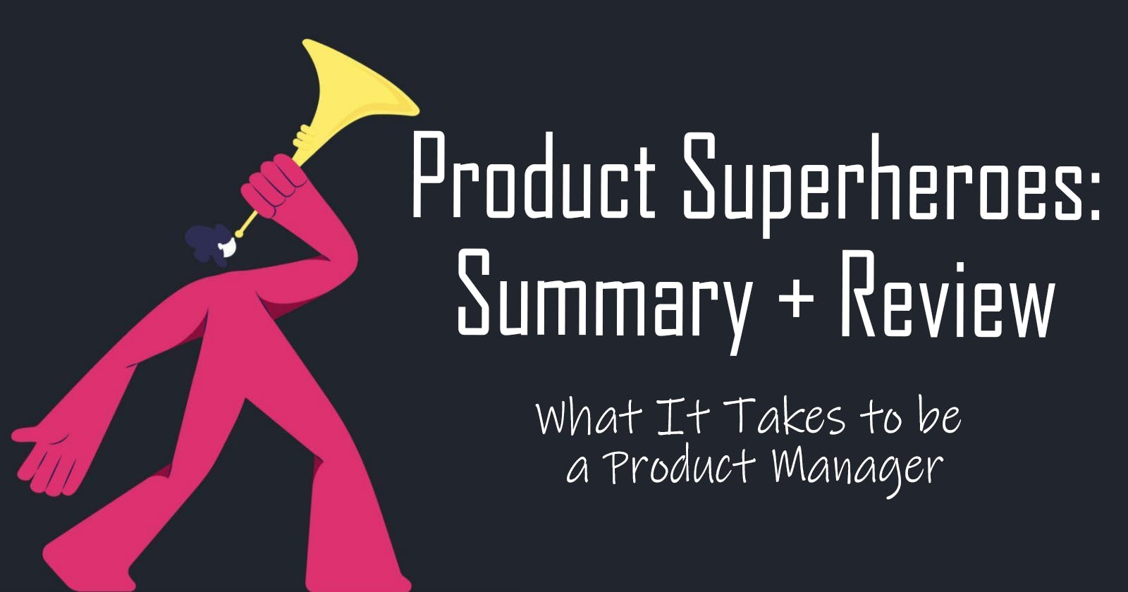 Product Superstories: What It Takes to be a Product Manager