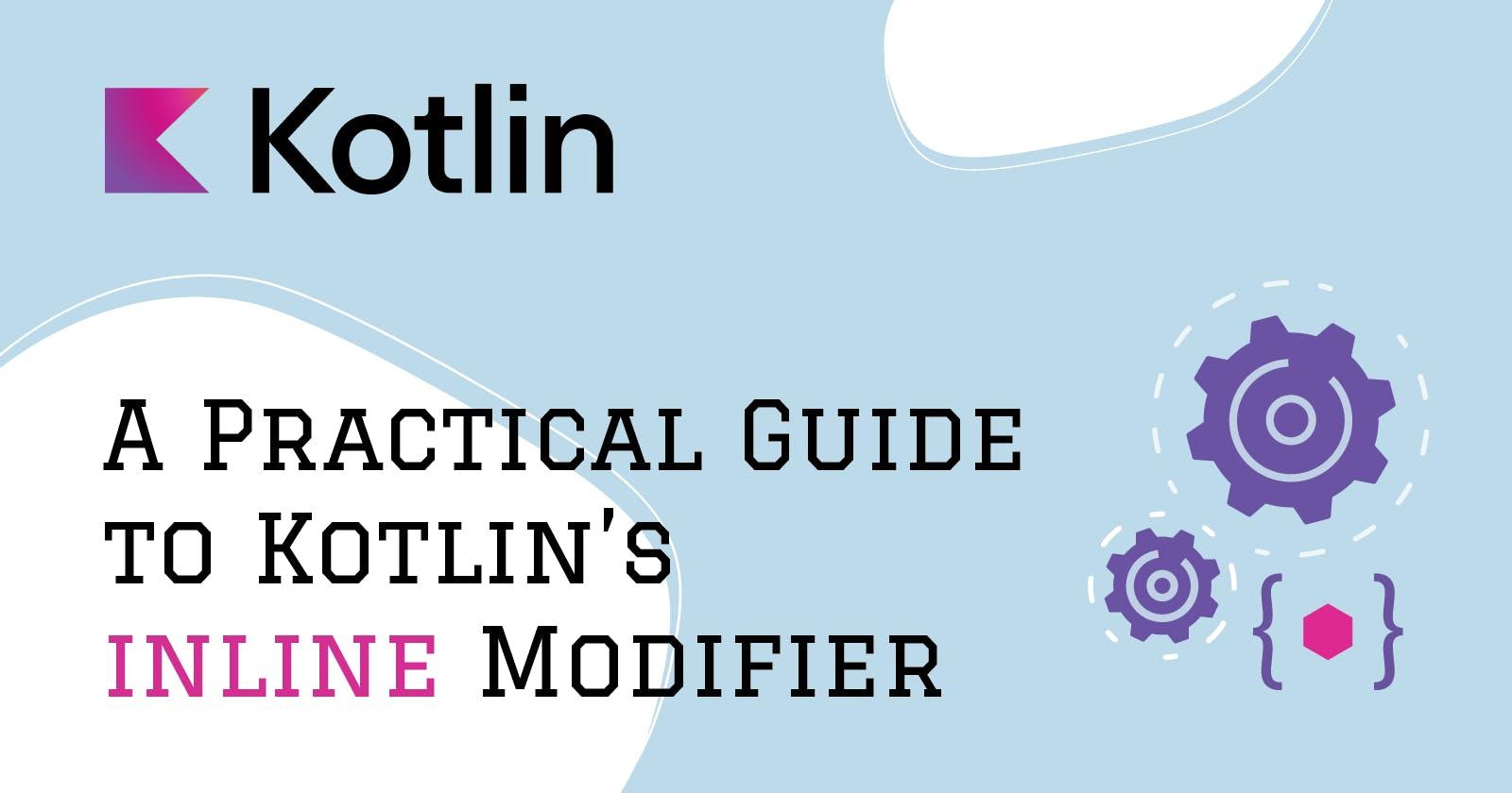 A Practical Guide to Kotlin's inline Modifier