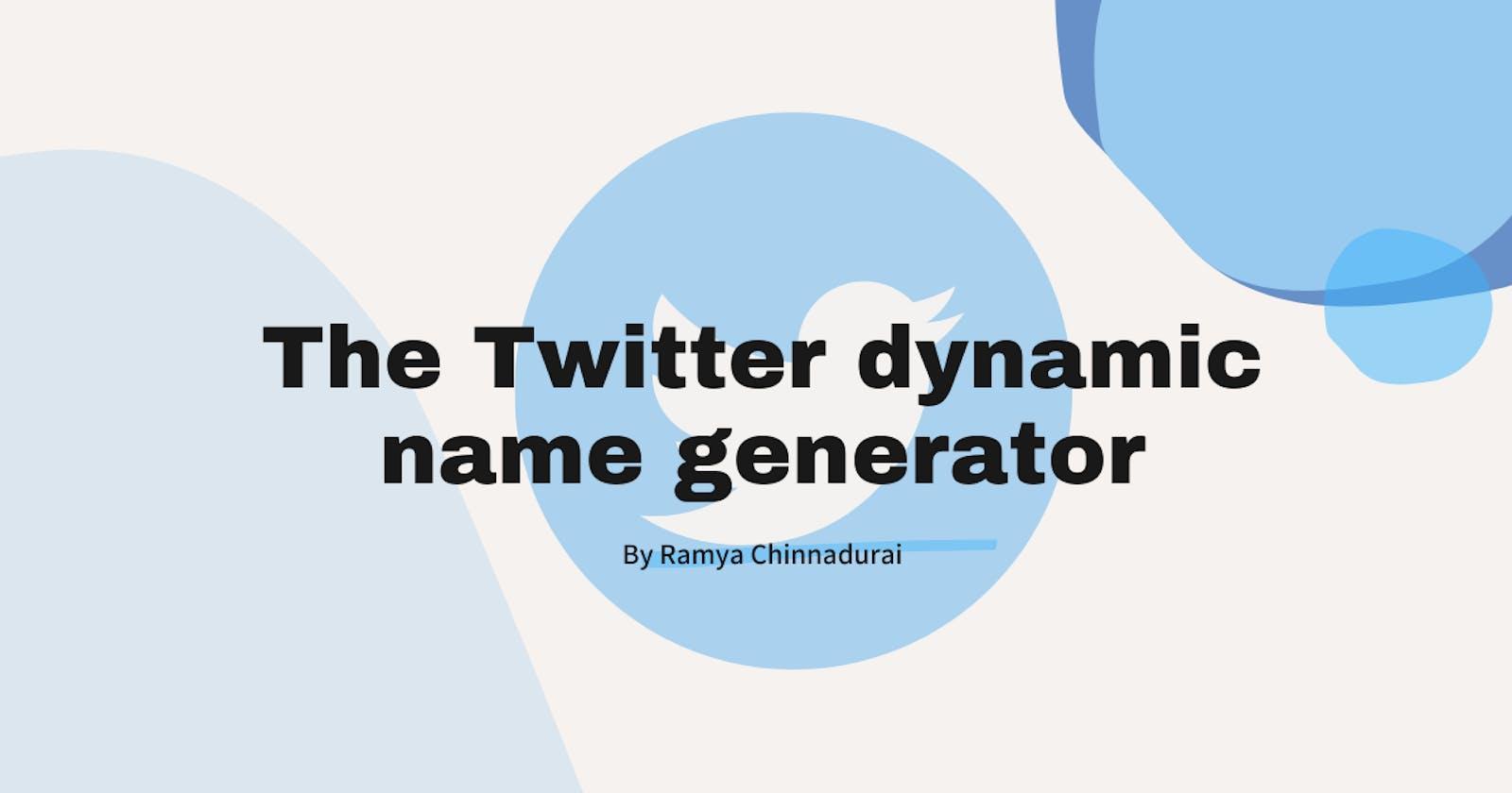 The Twitter dynamic name generator
