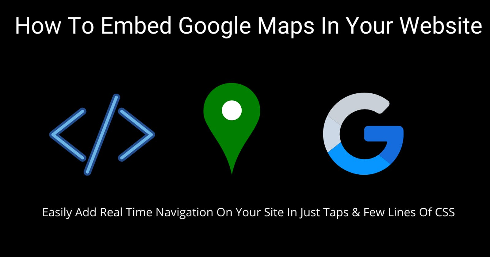 How To Embed Google Maps In Your Website