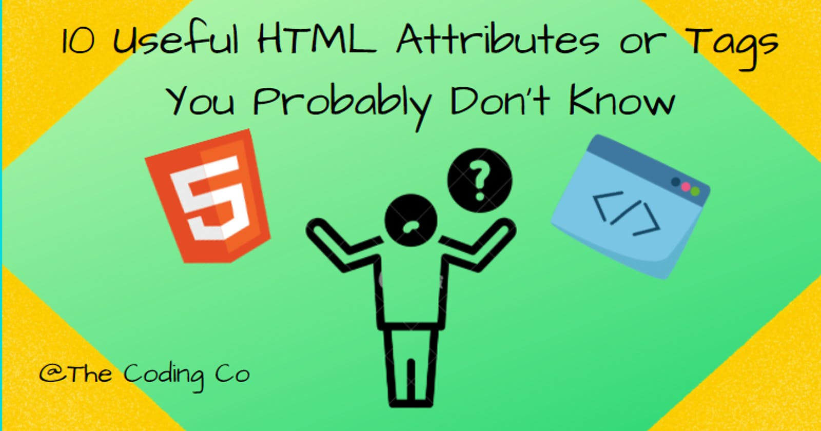 10 Useful HTML Attributes or Tags You Probably Don't Know