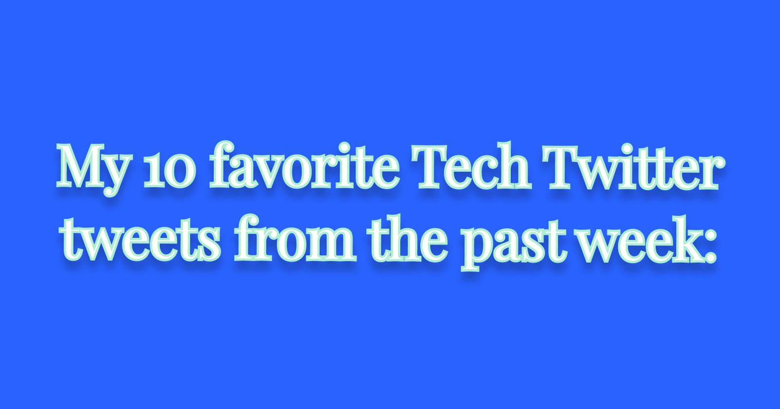 My 10 favorite Tech Twitter tweets from the past week