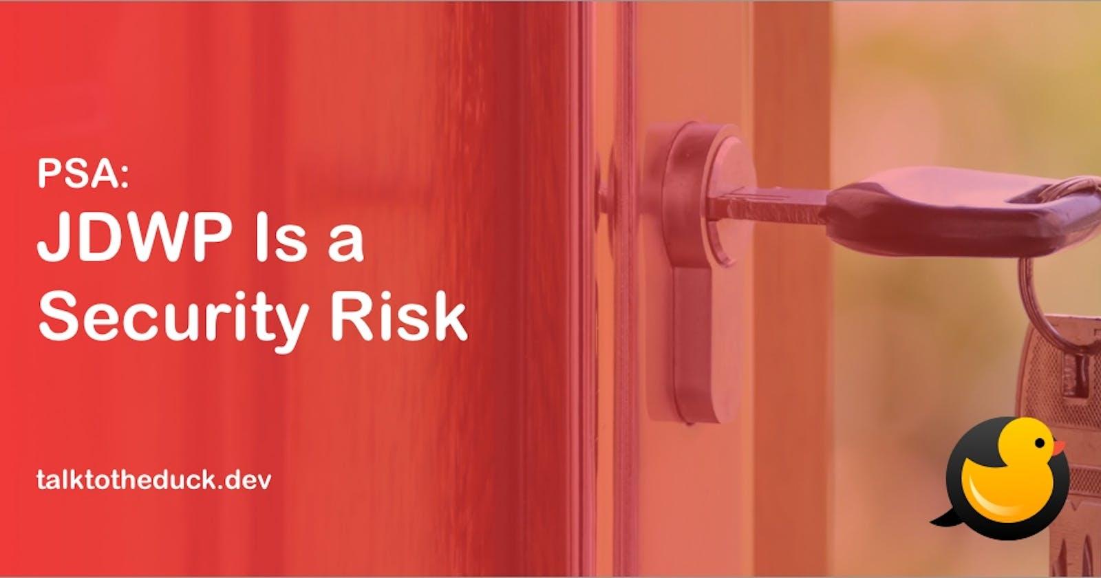PSA:The Risks of Remote JDWP Debugging
