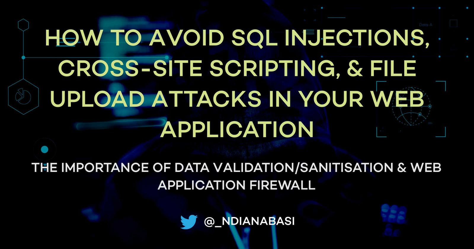 How to Avoid SQL Injections, XSS Attacks, and File Upload Attacks in your Web Application