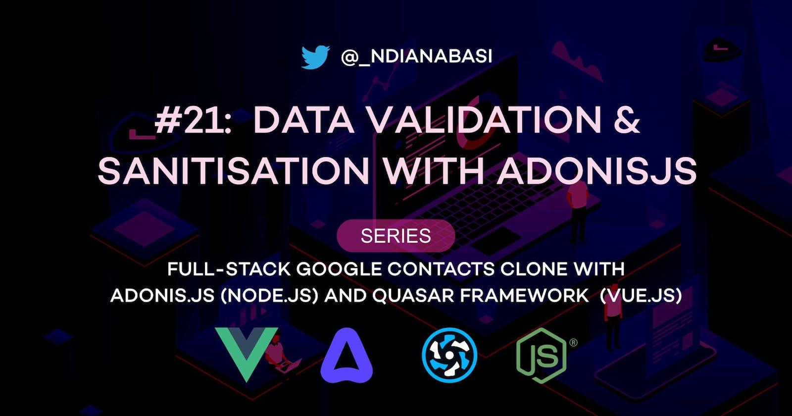 Data Validation & Sanitisation with AdonisJS | Full-Stack Google Contacts Clone with AdonisJS (Node.js) and Quasar Framework (Vue.js)
