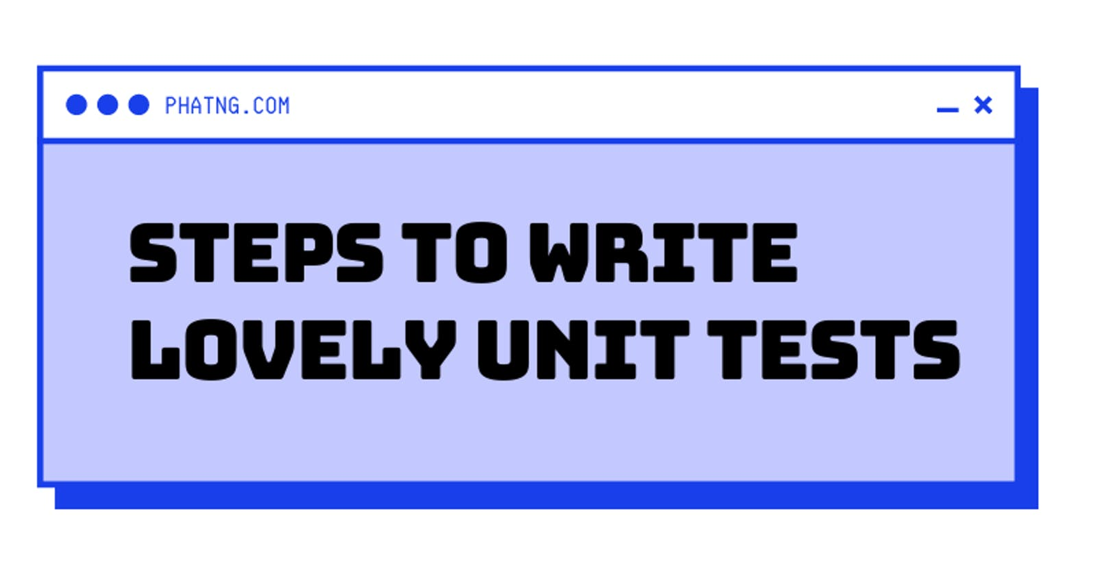 Steps to writing a lovely unit test method