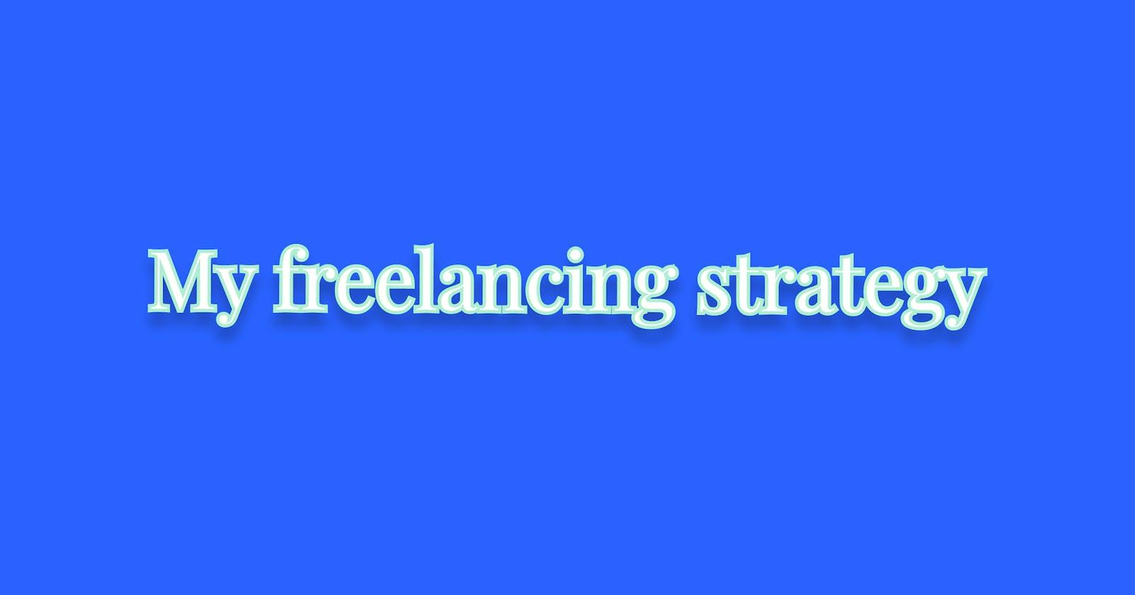 My freelancing strategy