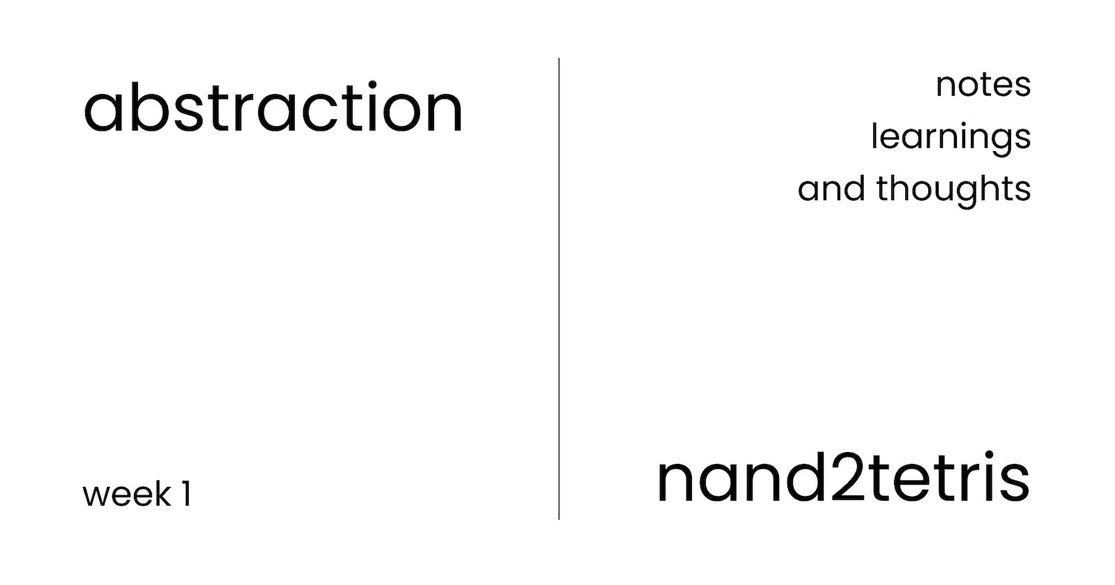 Abstraction - Learnings from Nand2Tetris